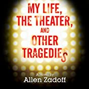 My Life, the Theatre, and Other Tragedies | [Allen Zadoff]