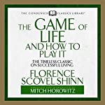 The Game of Life and How to Play it: The Timeless Classic on Successful Living | Florence Scovel Shinn