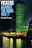 Vickers: Against the Odds, 1956-77 (0340234342) by Evans, Harold