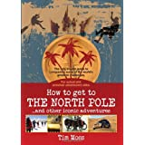 How to Get to the North Pole: . . . and Other Iconic Adventuresby Ranulph Fiennes