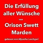 Die Erfüllung aller Wünsche | Orison Swett Marden