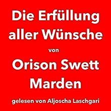 Die Erfüllung aller Wünsche (       ungekürzt) von Orison Swett Marden Gesprochen von: Aljoscha Laschgari