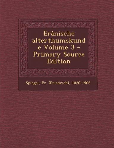 Eranische Alterthumskunde Volume 3