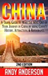 China: A Travel Guide to Make the Mos...