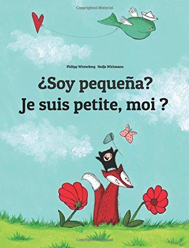 ¿Soy pequeña? Je suis petite, moi ?: Libro infantil ilustrado español-francés (Edición bilingüe)