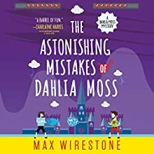 The Astonishing Mistakes of Dahlia Moss Audiobook by Max Wirestone Narrated by Lauren Fortgang