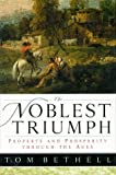 img - for By Tom Bethell The Noblest Triumph: Property and Prosperity Through the Ages (1st First Edition) [Hardcover] book / textbook / text book