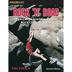Rock 'n' Road, 2nd: An Atlas of North American Rock Climbing Areas Tim Toula