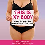 This is My Body: Women Talk About Their Relationships with Their Bodies | June Stevens Westerfield