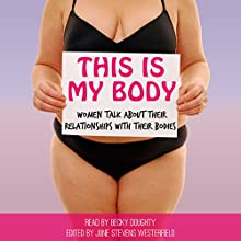 This is My Body: Women Talk About Their Relationships with Their Bodies | Livre audio Auteur(s) : June Stevens Westerfield Narrateur(s) : Becky Doughty