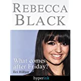 Rebecca Black: Fame in the Youtube Age ~ Eri Hillyer