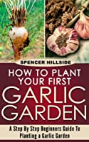How To Plant Your First Garlic Garden (English Edition)