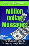 Million Dollar Messages: The Quickest Way To Creating Huge Profits