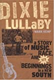 Dixie Lullaby: A Story of Music, Race, And New Beginnings in a New South