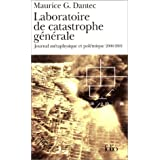 Laboratoire de catastrophe gnrale : Journal mtaphysique et polmique 2000-2001par Maurice G. Dantec