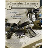 A Charming Exchange: 25 Jewelry Projects To Create & Share ~ Kelly Snelling