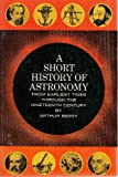 img - for A Short History of Astronomy from Earliest Times Through the Nineteenth Century book / textbook / text book