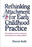 img - for Rethinking Attachment for Early Childhood Practice: Promoting Security, Autonomy and Resilience in Young Children book / textbook / text book