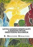 Living Goddess Spirituality: A Feminine Divine Priestessing Handbook