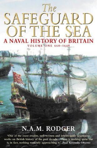 The Safeguard of the Sea: A Naval history of Britain Volume One 660-1649 PDF