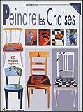 echange, troc Jackie Bienvenu - Peindre les Chaises : 60 modèles originaux