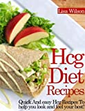 HCG Diet Recipes: Quick And Easy Hcg Recipes To Help You Look And Feel Your Best!