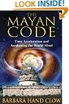 Mayan Code: Time Acceleration and Awa...