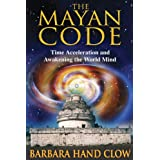 The Mayan Code: Time Acceleration and Awakening the World Mindby Barbara Hand Clow