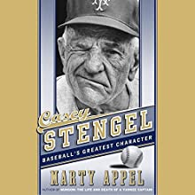 Casey Stengel: Baseball's Greatest Character Audiobook by Marty Appel Narrated by Marty Appel