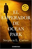 El Emperador De Ocean Park (Spanish Edition) (0307209334) by Stephen L. Carter