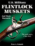 img - for U.S. Military Flintlock Muskets and Their Bayonets: The Early Years, 1790-1815 book / textbook / text book