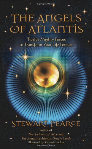 The Angels of Atlantis: Twelve Mighty Forces to Transform Your Life Forever