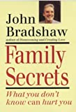 Family Secrets: What You Don't Know Can Hurt You (0749915218) by Bradshaw, John
