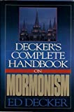 Decker's Complete Handbook on Mormonism (1565070127) by Decker, Ed