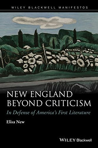 New England Beyond Criticism: In Defense of America's First Literature (Wiley-Blackwell Manifestos)