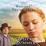 The Pieces of Summer: The Discovery - A Lancaster County Saga (       UNABRIDGED) by Wanda E. Brunstetter Narrated by Heather Henderson