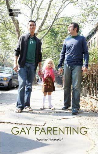 Gay Parenting (Opposing Viewpoints)