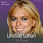 Lindsay Lohan - The Biography: The Sensational True Story of an International Superstar | Sarah Marshall