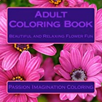 Adult Coloring Book: Beautiful and Relaxing Flower Fun (Pencil Sketch Images)