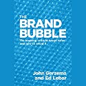 The Brand Bubble: The Looming Crisis in Brand Value and How to Avoid It Audiobook by John Gerzema, Ed Lebar Narrated by Peter Ganim