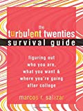 The Turbulent Twenties Survival Guide: Figuring Out Who You Are, What You Want, and Where You're Going After College