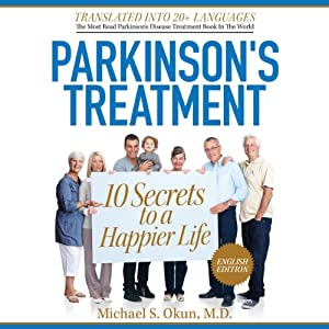 Parkinson's Treatment: 10 Secrets to a Happier Life: English Edition | [Michael S Okun, MD]