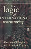 img - for The Logic of International Restructuring: The Management of Dependencies in Rival Industrial Complexes book / textbook / text book