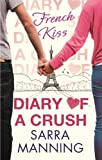 Sarra Manning Diary of a Crush: French Kiss: Number 1 in series