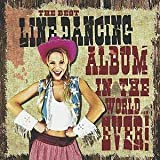 The Best Line Dancing Album In The World... Ever! Various Artists