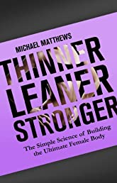 Thinner Leaner Stronger: The Simple Science of Building the Ultimate Female Body (The Build Healthy Muscle Series)