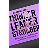 Thinner Leaner Stronger: The Simple Science of Building the Ultimate Female Body (The Build Muscle, Get Lean, and Stay Healthy Series) ~ Michael Matthews