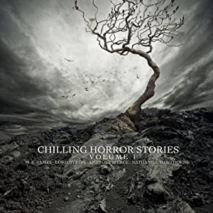 Chilling Horror Stories, Volume 1 | [George Gordon Byron, Ambrose Bierce, M. R. James, Saki]