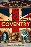 img - for Bloody British History: Coventry (Bloody History) book / textbook / text book