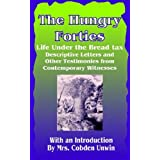 The Hungry Forties: Life Under the Bread Tax, Descriptive Letters and Other Testimonies fromby Cobden Unwin